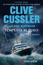 Tempesta al Polo - NUMA files - Le avventure di Kurt Austin e Joe Zavala ebook by Clive Cussler, Paul Kemprecos