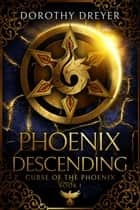 Phoenix Descending - Curse of the Phoenix, #1 ebook by Dorothy Dreyer
