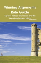 Winning Arguments Rule Guide: Explore, Collect, Test, Present and Win - The Original Classic Edition ebook by Hays Gardiner