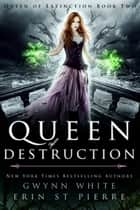 Queen of Destruction - A Dark Sleeping Beauty Fairytale Retelling ebook by Gwynn White, Erin St Pierre