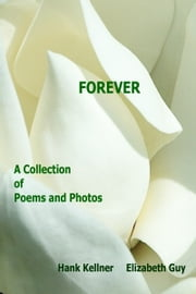 Forever: A Collection of Poems and Photos ebook by Hank Kellner