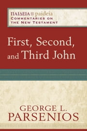 First, Second, and Third John (Paideia: Commentaries on the New Testament) ebook by George L. Parsenios,Mikeal Parsons,Charles Talbert