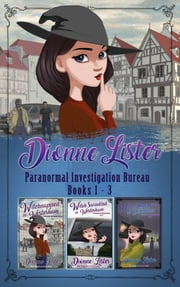 Paranormal Investigation Bureau Cosy Mystery Boxset Novels 1-3 ebook by Dionne Lister