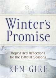 Winter's Promise - Hope-Filled Reflections for the Difficult Seasons ebook by Ken Gire