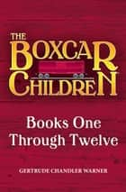 The Boxcar Children Mysteries Box Set - Books One Through Twelve ebook by Gertrude Chandler Warner