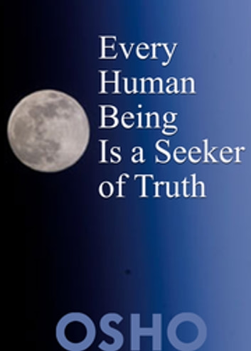 Every Human Being Is a Seeker of Truth eBook by Osho