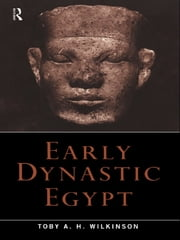 Early Dynastic Egypt ebook by Toby A.H. Wilkinson