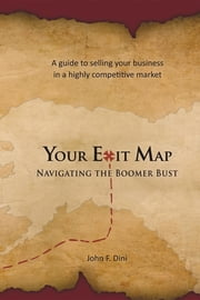 Your Exit Map - Navigating the Boomer Bust ebook by John F Dini