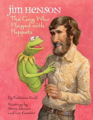 Jim Henson: The Guy Who Played with Puppets ebook by Kathleen Krull