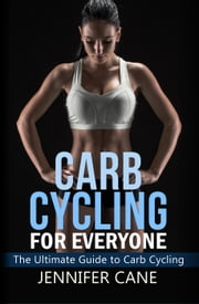 Carb Cycling for Everyone ebook by Jennifer Cane