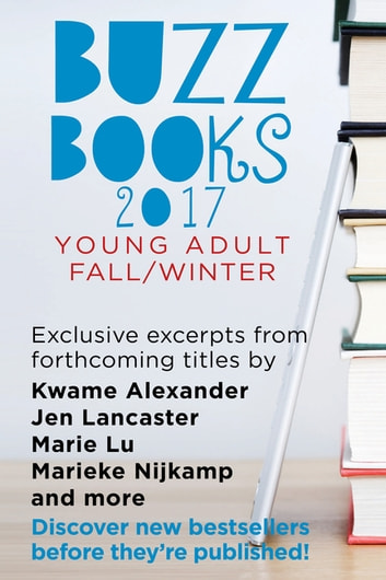 Buzz Books 2017: Young Adult Fall/Winter - Exclusive Excerpts from Forthcoming Titles by Kwame Alexander, Jen Lancaster, Marie Lu, Marieke Nijkamp and More ebook by Publishers Lunch