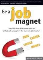 Be a job magnet ebook by Adrian Evans