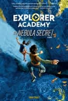 Explorer Academy - The Nebula Secret ebook by Trudi Trueit
