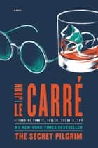 The Secret Pilgrim - A Novel ebook by John le Carré