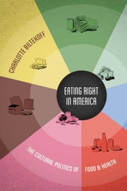 Eating Right in America - The Cultural Politics of Food and Health ebook by Charlotte Biltekoff