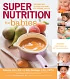Super Nutrition for Babies: The Right Way to Feed Your Baby for Optimal Health - The Right Way to Feed Your Baby for Optimal Health ebook by Katherine Erlich, Kelly Genzlinger