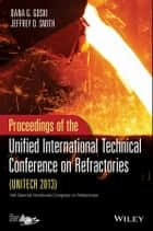 UNITECR 2013: Proceedings of the Unified International Technical Conference on Refractories ebook by Dana Goski,Jeffrey D. Smith