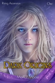 Dark Origins ebook by Mark P Moore