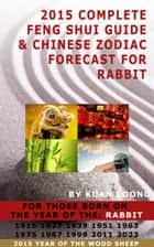 2015 Complete Feng Shui Guide & Chinese Zodiac Forecast for Rabbit ebook by Kuan Loong