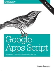Google Apps Script - Web Application Development Essentials ebook by James Ferreira