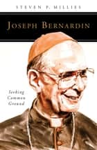 Joseph Bernardin - Seeking Common Ground ebook by Steven P Millies