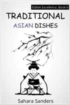 Traditional Asian Dishes - Edible Excellence, #6 ebook by Sahara S. Sanders