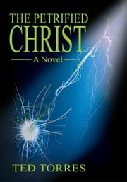 The Petrified Christ ebook by Ted Torres
