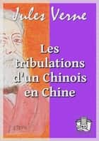 Les tribulations d'un Chinois en Chine eBook by Jules Verne