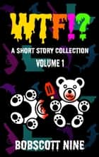 WTF!? - Short Story Collection, #1 ebook by Bobscott Nine