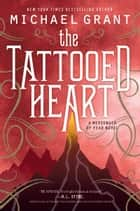 The Tattooed Heart ebook by Michael Grant