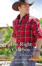 The Right Cowboy ebook by Rebecca Winters