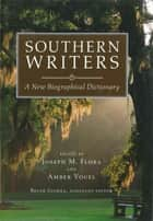 Southern Writers - A New Biographical Dictionary ebook by Joseph M. Flora, Amber Vogel, Bryan Giemza,...
