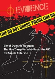 Bio of Dominic Noonan: The Gay Gangster Who Ruled the UK ebook by Angela Peterson