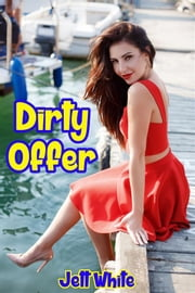 Dirty Offer ebook by Jett White