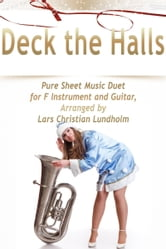 Deck the Halls Pure Sheet Music Duet for F Instrument and Guitar, Arranged by Lars Christian Lundholm ebook by Pure Sheet Music