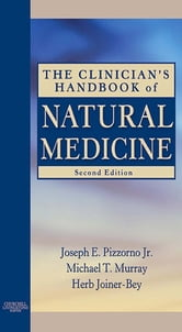 The Clinician's Handbook of Natural Medicine ebook by Joseph E. Pizzorno Jr.,Michael T. Murray,Herb Joiner-Bey