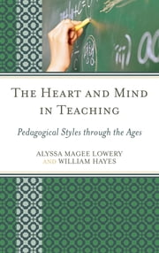 The Heart and Mind in Teaching - Pedagogical Styles through the Ages ebook by Alyssa Magee Lowery,William Hayes