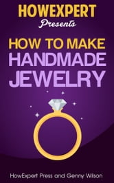 How to Make Handmade Jewelry: Your Step-By-Step Guide to Making Handmade Jewelry ebook by HowExpert