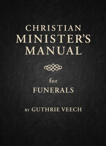 Christian Minister's Manual for Funerals ebook by Guthrie Veech