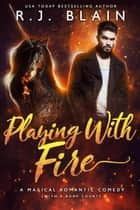 Playing with Fire - A Magical Romantic Comedy (with a body count), #1 ebook by RJ Blain