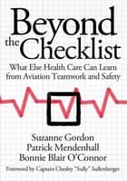 Beyond the Checklist - What Else Health Care Can Learn from Aviation Teamwork and Safety ebook by Suzanne Gordon, Patrick Mendenhall, Bonnie Blair O'Connor,...