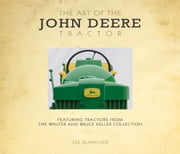 The Art of the John Deere Tractor - Featuring Tractors from the Walter and Bruce Keller Collection ebook by Lee Klancher