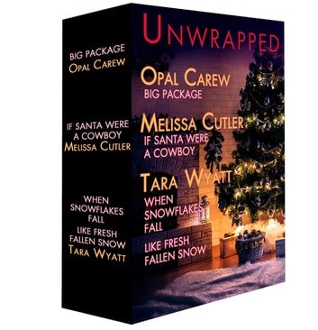Unwrapped: A Christmas in July Box Set - Big Package; If Santa Were a Cowboy; When Snowflakes Fall; Like Fresh Fallen Snow ebook by Opal Carew,Tara Wyatt,Melissa Cutler