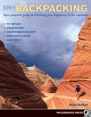 Joy of Backpacking - Your complete guide to attaining pure happiness in the outdoors ebook by Brian Beffort