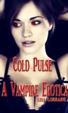 Cold Pulse: A Vampire Erotica ebook by Lisa Lorraine
