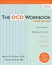 The OCD Workbook - Your Guide to Breaking Free from Obsessive-Compulsive Disorder ebook by Bruce M. Hyman, PhD, LCSW,Cherlene Pedrick, RN