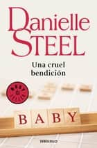 Una cruel bendición eBook by Danielle Steel