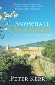 Snowball Oranges: One Mallorcan Winter ebook by Kerr, Peter