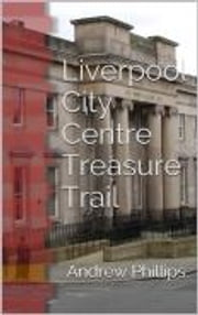 Liverpool City Centre Treasure Trail ebook by Andrew Phillips,Brian Wood