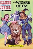 The Wizard of Oz - Classics Illustrated Junior #535 ebook by Frank Baum, William B. Jones, Jr.